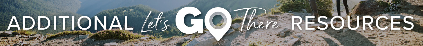 Additional Let's GO There Resources